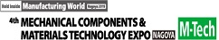 M-Tech 4th MECHANICAL COMPONENTS & MATERIALS TECHNOLOGY EXPO NAGOYA